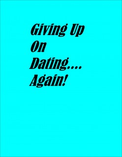 Giving Up On Dating...Again?