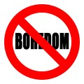 Ban Boredom - 5 Reasons Boredom Shouldn't Exist!