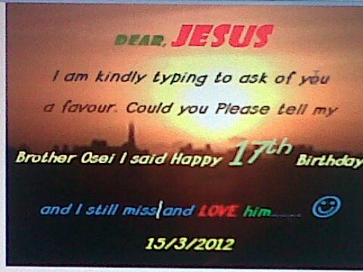 Dear JESUS please tell my brother happy birthday for me. Thank you so ...