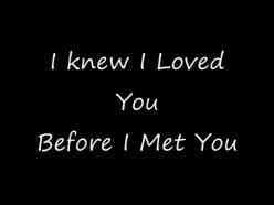 I knew I Loved You Before I Met You:Video