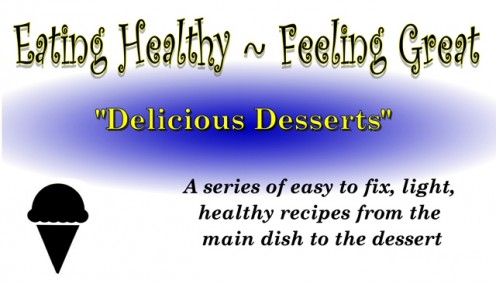 "Eating Healthy~Feeling Great Series ""Delicious Desserts"""