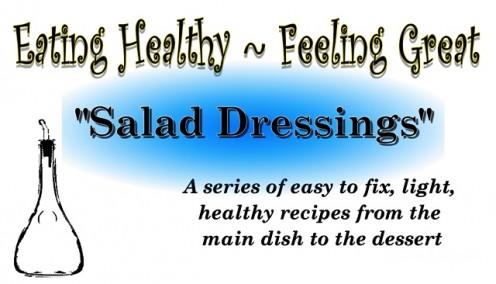 """Eating Healthy~Feeling Great Series """"Salad Dressings"""""""