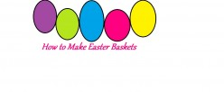 Have You Made Your Own Easter Baskets Before?