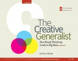 Steve Hardy is the founder of Creative Generalist, a popular weblog for curious divergent thinkers. He is formerly the Business Director of 2004's Magazine of the Year Maisonneuve (eclectic curiosity)