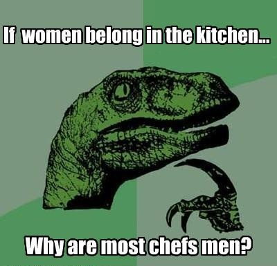Women belong in the kitchen - really?!