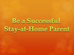 How to Be a Successful Stay-at-Home Mom or Dad