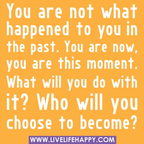 Stay in the now. Leave the past alone!