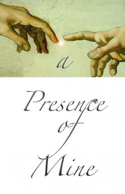 A Presence of Mine