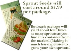It is so much cheaper to grow your own sprouts!