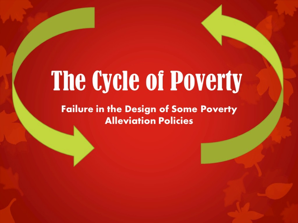 the cycle of poverty how some poverty alleviation methods are the cycle of poverty how some poverty alleviation methods are designed to fail