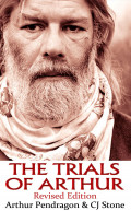 The Trials of Arthur Revised Edition by CJ Stone and Arthur Pendragon