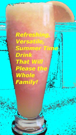 Refreshing, Versatile, Summer Time Drink That Will Please the Whole Family!