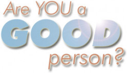 Do you honestly think your a good person?