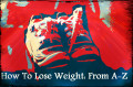How To Lose Weight, from A-Z