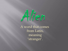 The word 'alien' simply means 'stranger' or 'something that is foreign'.
