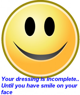 Your dressing is incomplete untill  you have a smile on your face