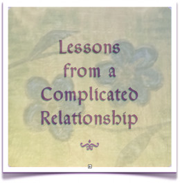 Complicated relationships can teach us much!
