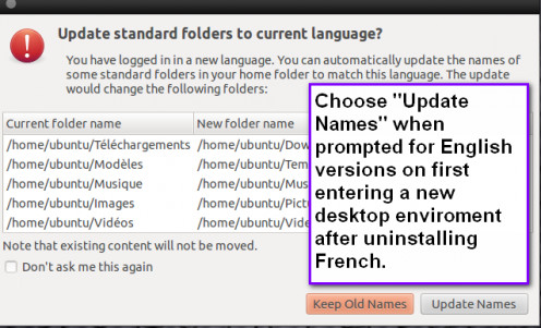 "On first entering a new desktop environment after making the French to English changes, you will need to respond to this prompt. I recommend for easiness sake to select ""update names"" to just keep as much in English as possible."