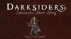Darksiders: Tale of the Hunter - An Interactive Short Story. Currently put on hold.