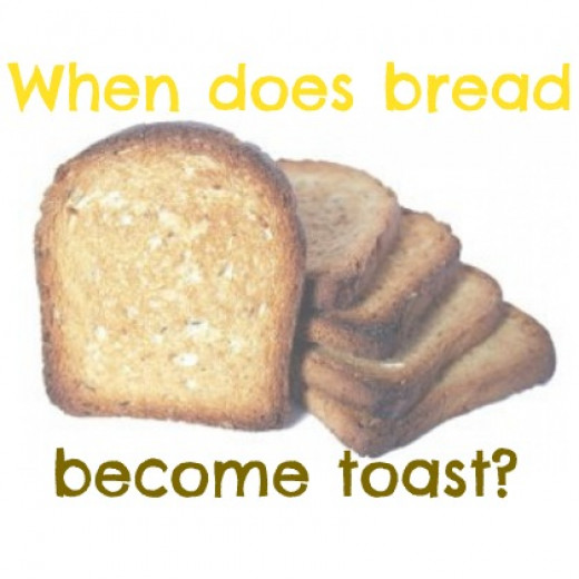 At what point does bread become toast?