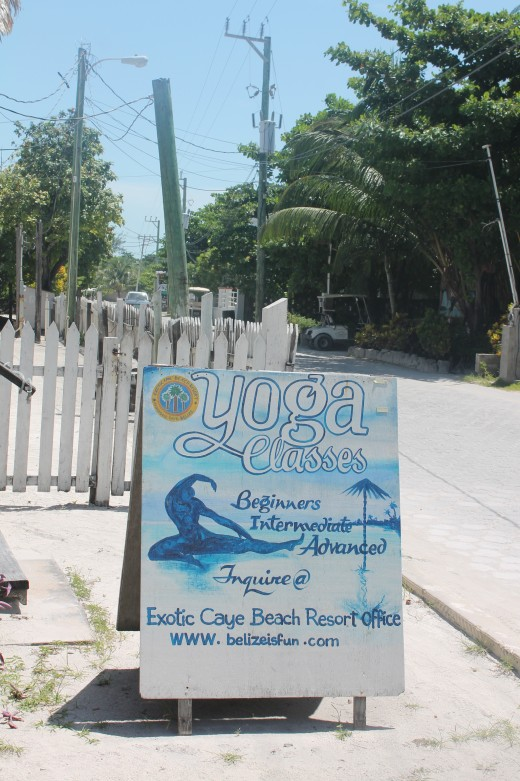 Yoga at the Exotic Caye Resort.  If you're into Yoga, remember it's next to Ms. Sara's. That'll get you directions in a flash.