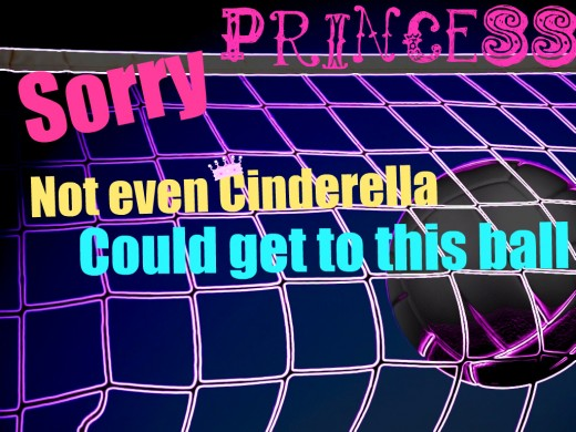 """Sorry, Princess, not even Cinderella could get to this ball"" and 58 other volleyball quotes"