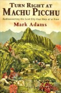 Turn Right at Machu Picchu, by Mark Adams
