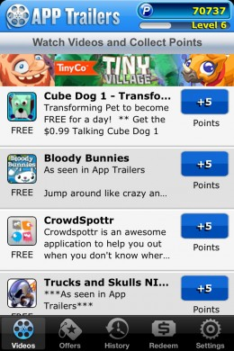 There are always tons of app trailers to watch, you'll never run out! Plus, you can watch them as many times as you want and still receive points!