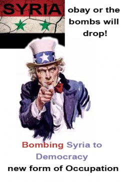 Bombing Syria to Democracy new form of Occupation