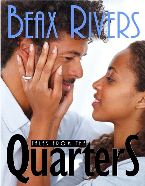 Read about Beax Rivers' Tales From the Quarters collection of books at patreon.com/beaxrivers.