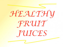 Fresh fruit juices contain healthy nutritive qualities and are good for a sound health. We must try to ensure a regular intake of fresh fruit juices on daily basis and take advantage of the  nutrients that are important for our healthy body system.