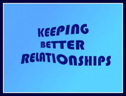 Keeping Better Relationships With Everyone