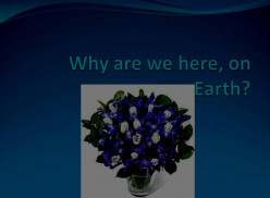 Why are we here, on Earth?