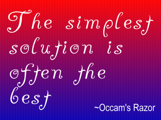 Occam's Razor~ The Simplest Solution is Often The Best