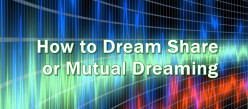 How to Dream Share or Mutual Dreaming, Inception, Extraction, and Creation