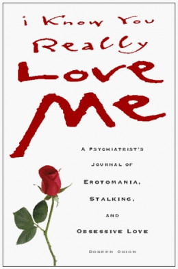 """I do not own this image.  It is the cover of a book, """"a psychiatrist's journal of  erotomania, stalking, and obsessive love,"""" by Doreen Orion.  Click Amazon ad below to check out the book if you would like."""