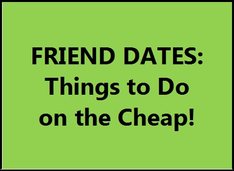 There are plenty of fun friend dates you can do for just a little pocket money!