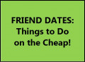 Friend Dates: Cheap Places to Go