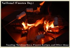 National S'mores Day: Toasting Marshmallows, S'mores Recipes, and Other Ideas