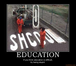 """If you think education is difficult, try being stupid!"""