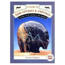 Kent McManis - A Guide to Zuni Fetishes & Carvings, Volume I