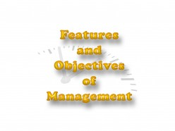 Features of Management and Objectives of Management