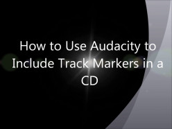 How to Use Audacity to Include Track Markers in a CD