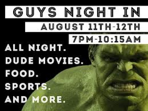 You could have a good time with a guys night at the house just watching sports and having snacks is always fun.