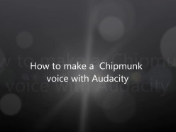 How to Make a Chipmunk Voice with Audacity
