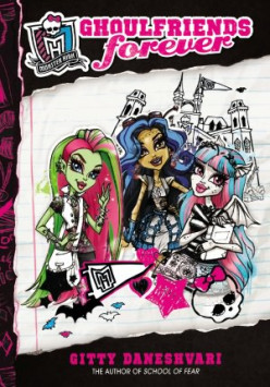 Ghoulfriends Forever (Monster High #1) by Gitty Daneshvari