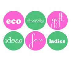 Eco-Friendly Gift Ideas for Ladies
