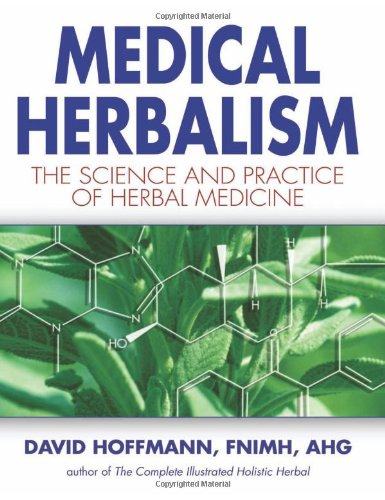 Medical Herbalism: The Science and Practice of Herbal Medicine by David Hoffman