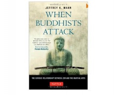 Book Review: When Buddhists Attack, A Brilliant Work on Zen and the Martial Arts