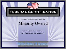 Gaining federal certification as a minority business can help with gaining government contracts both federally and locally.